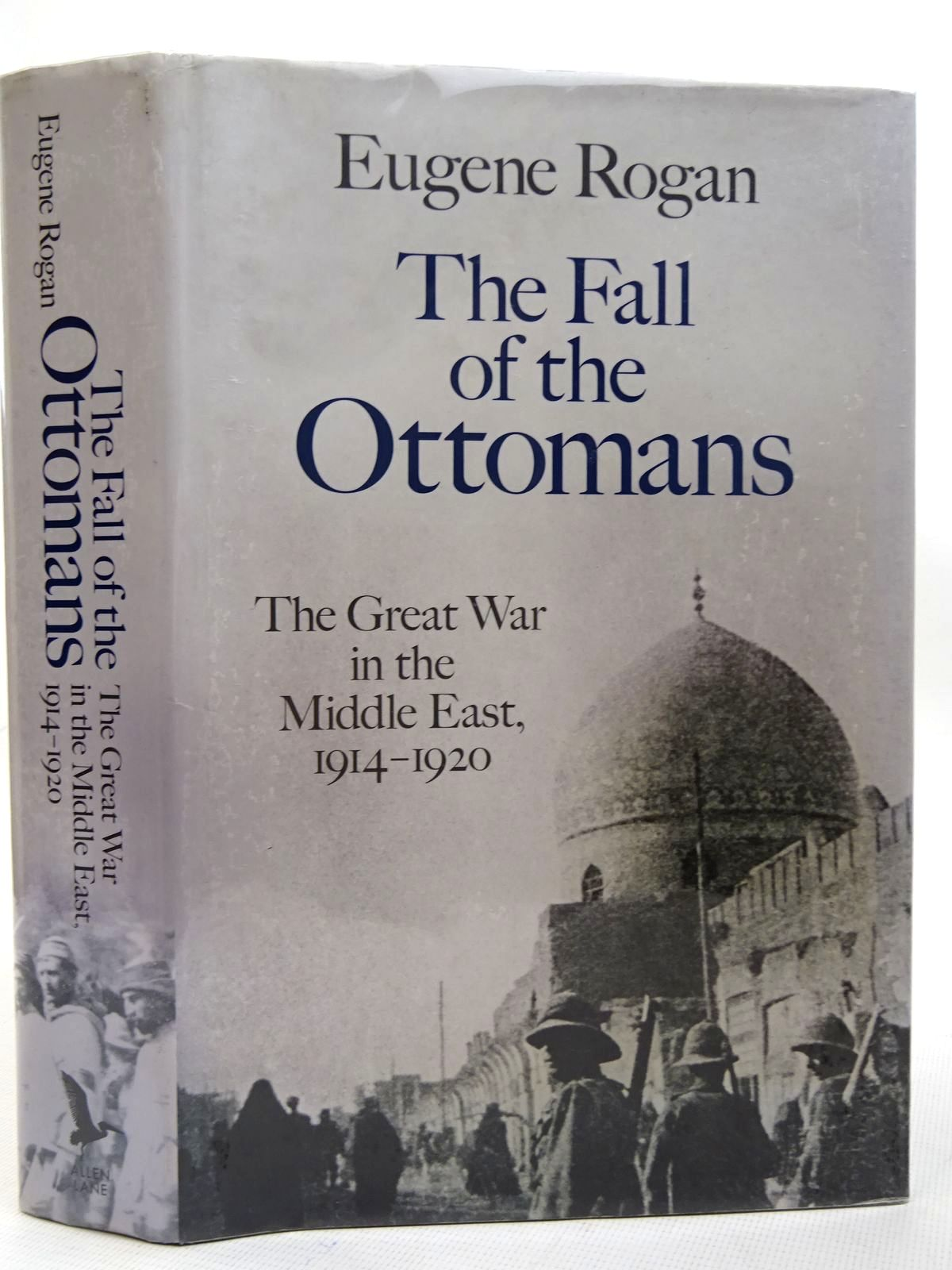 Photo of THE FALL OF THE OTTOMANS THE GREAT WAR IN THE MIDDLE EAST, 1914-1920 written by Rogan, Eugene published by Allen Lane (STOCK CODE: 2126447)  for sale by Stella & Rose's Books