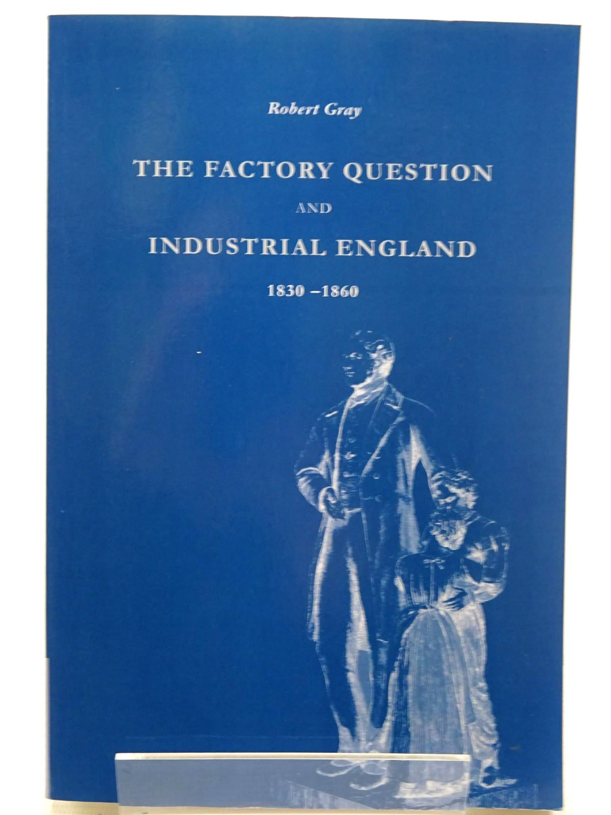 Photo of THE FACTORY QUESTION AND INDUSTRIAL ENGLAND 1830-1860 written by Gray, Robert published by Cambridge University Press (STOCK CODE: 2126467)  for sale by Stella & Rose's Books