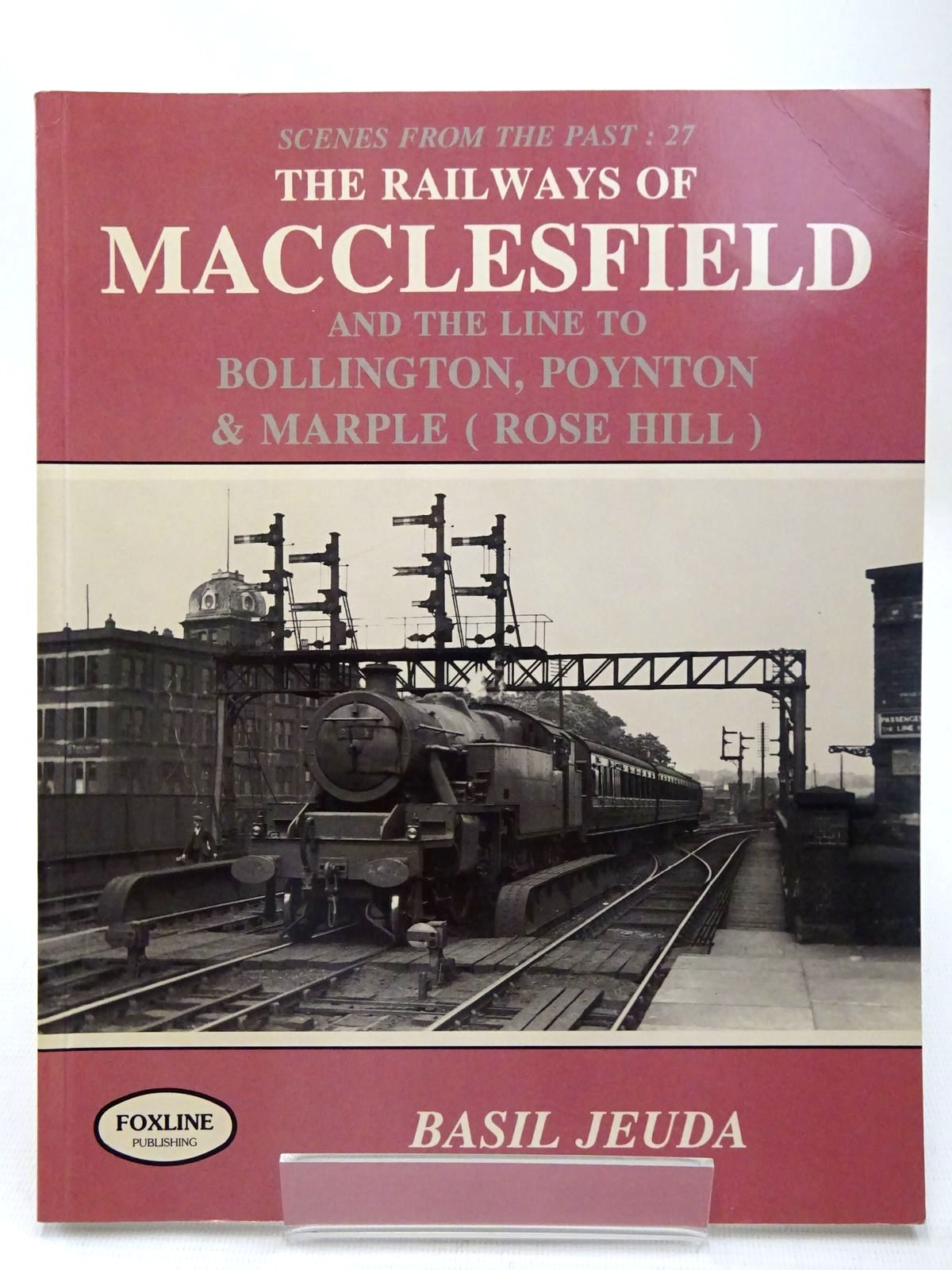 Photo of SCENES FROM THE PAST 27 THE RAILWAYS OF MACCLESFIELD written by Jeuda, Basil published by Foxline (STOCK CODE: 2126799)  for sale by Stella & Rose's Books