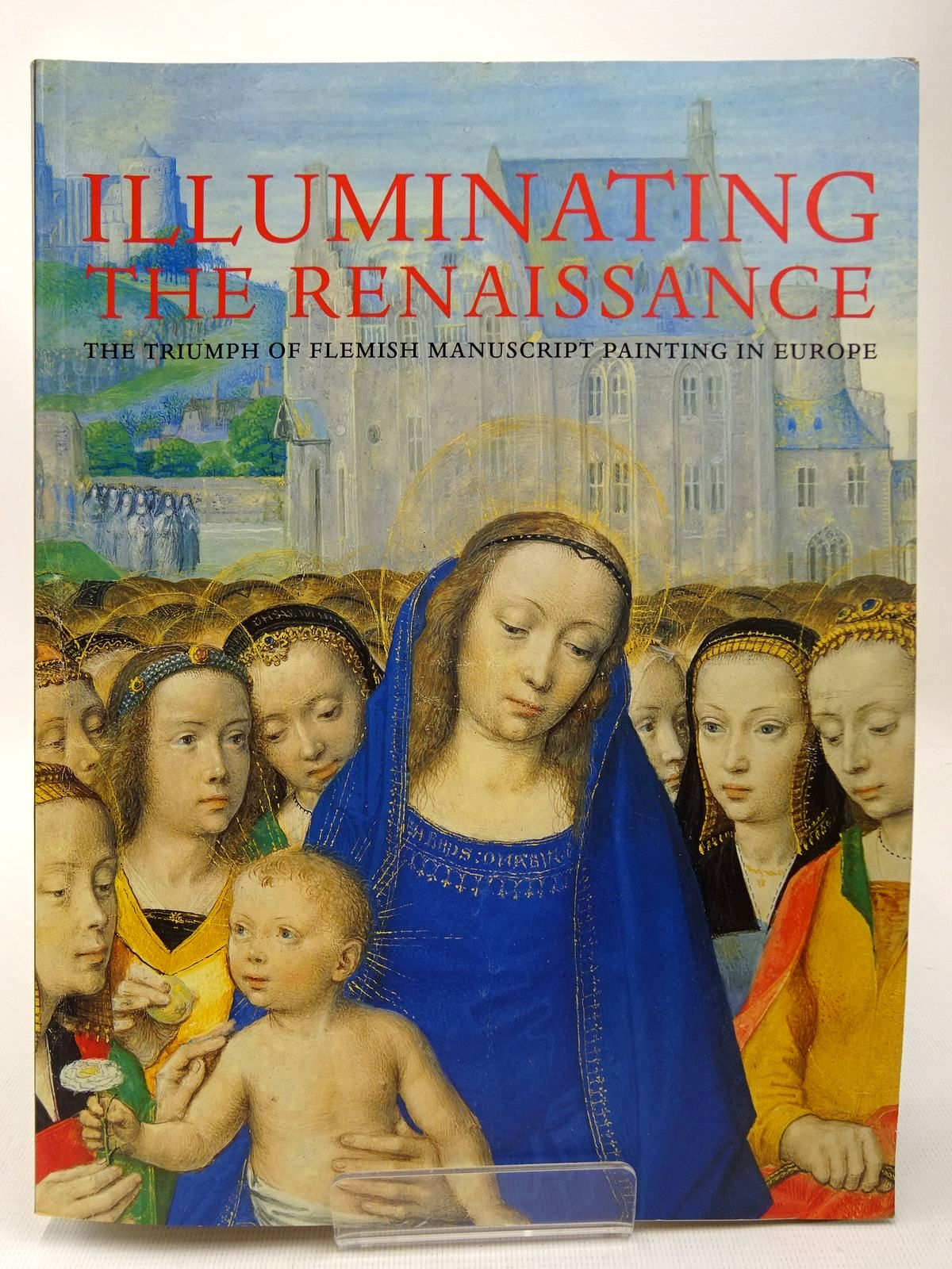 Photo of THE RENAISSANCE THE TRIUMPH OF FLEMISH MANUSCRIPT PAINTING IN EUROPE written by Kren, Thomas<br />McKendrick, Scot<br />et al, published by The J. Paul Getty Museum, Royal Academy of Arts (STOCK CODE: 2126833)  for sale by Stella & Rose's Books