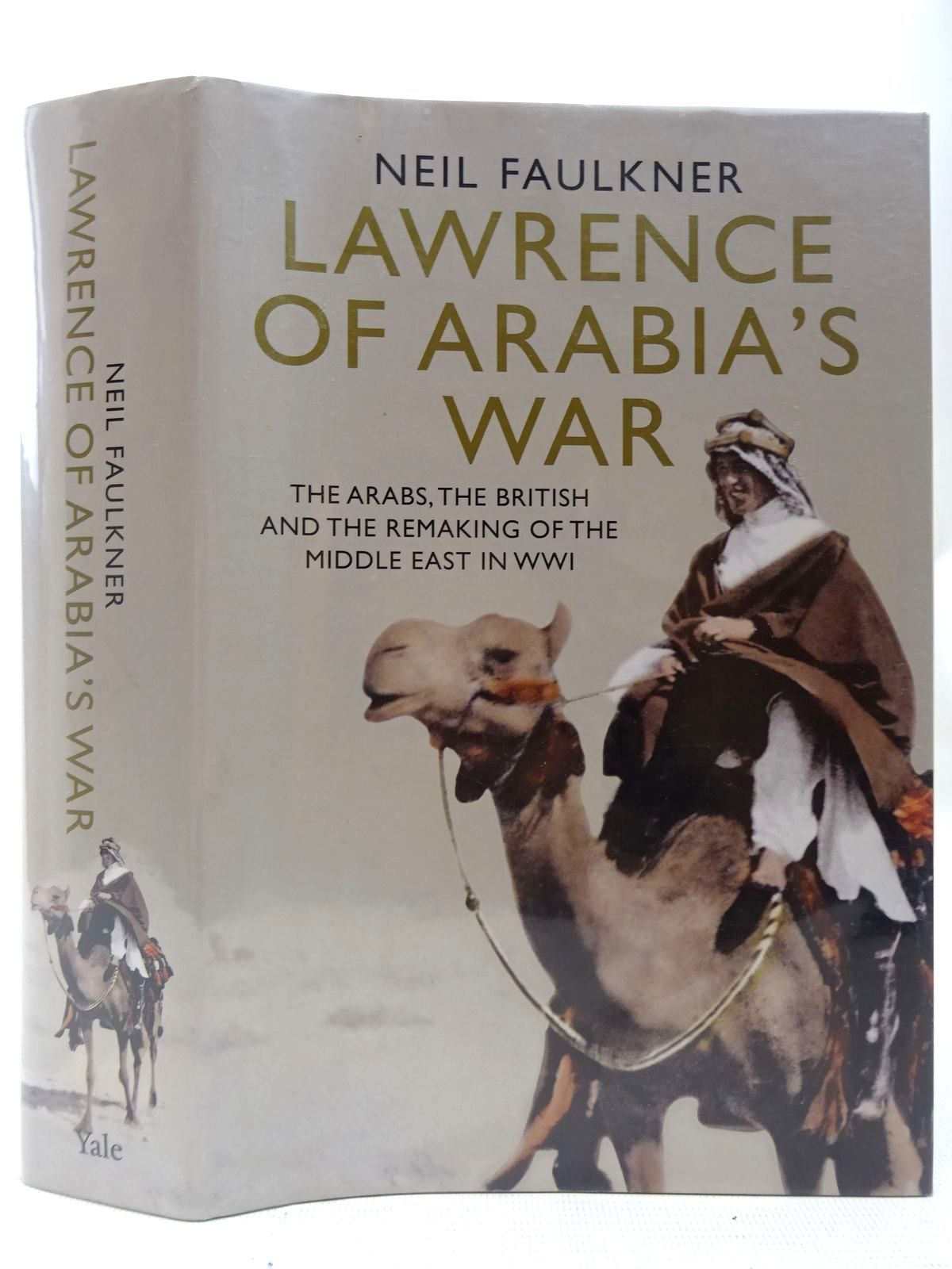 Photo of LAWRENCE OF ARABIA'S WAR THE ARABS, THE BRITISH AND THE REMAKING OF THE MIDDLE EAST IN WWI written by Faulkner, Neil published by Yale University Press (STOCK CODE: 2127042)  for sale by Stella & Rose's Books