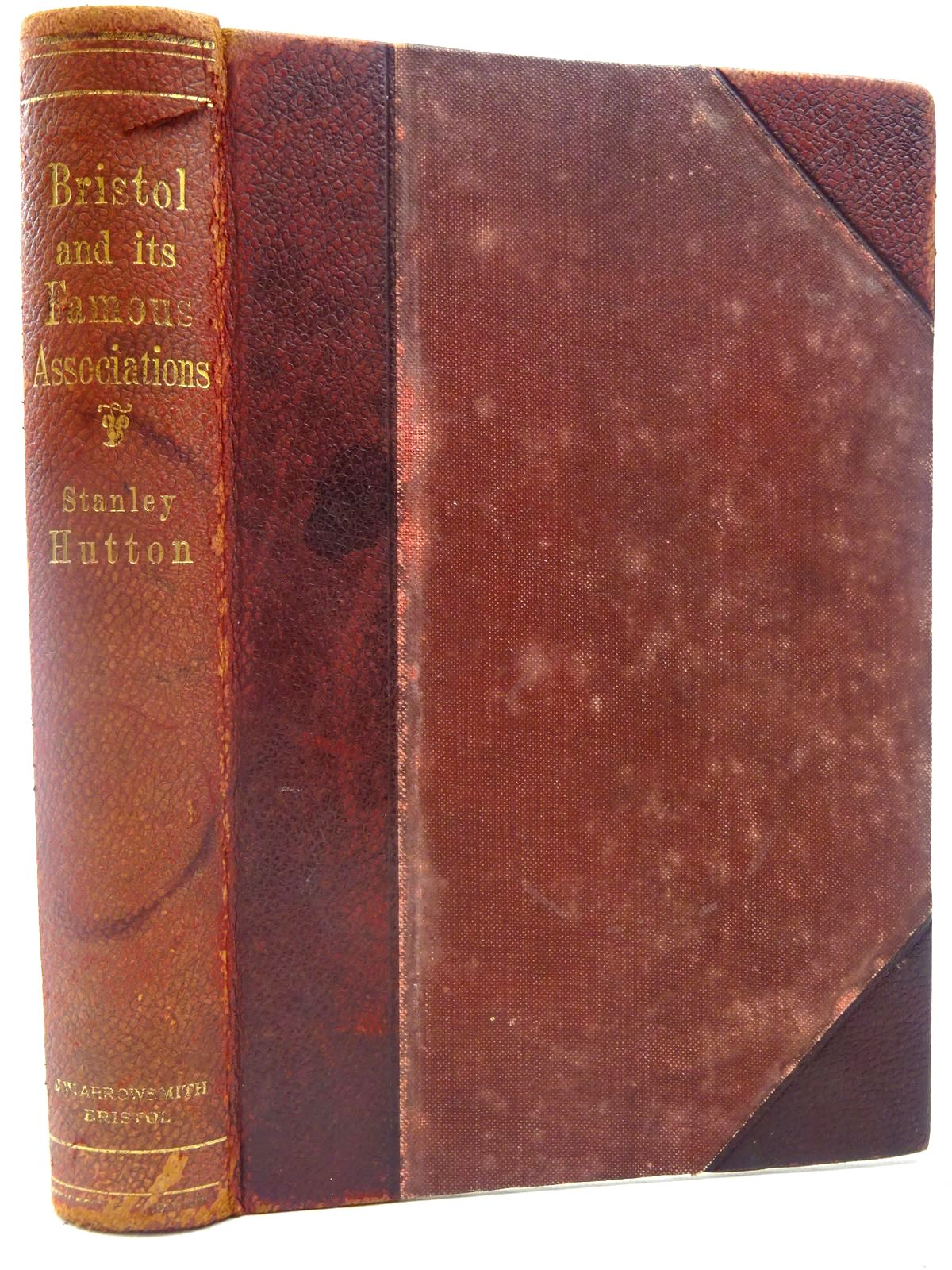 Photo of BRISTOL AND ITS FAMOUS ASSOCIATIONS written by Hutton, Stanley published by J.W. Arrowsmith (STOCK CODE: 2127051)  for sale by Stella & Rose's Books