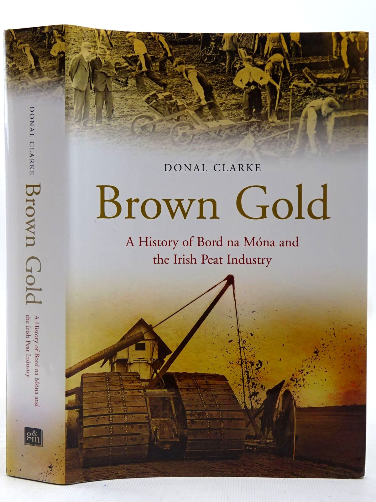 Photo of BROWN GOLD A HISTORY OF BORD NA MONA AND THE PEAT INDUSTRY IN IRELAND written by Clarke, Donal published by Gill and Macmillan (STOCK CODE: 2127130)  for sale by Stella & Rose's Books