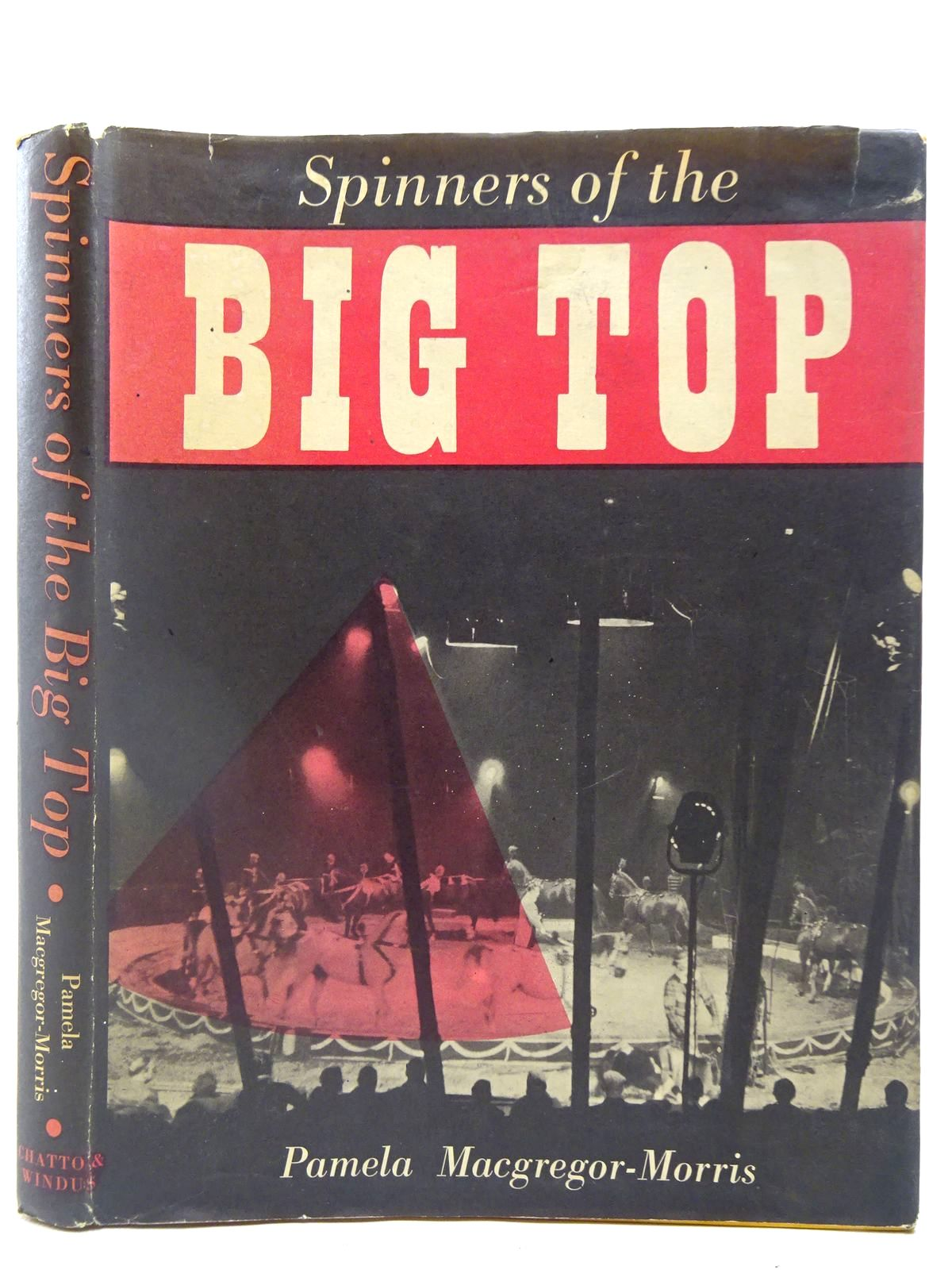 Photo of SPINNERS OF THE BIG TOP written by Macgregor-Morris, Pamela published by Chatto & Windus (STOCK CODE: 2127447)  for sale by Stella & Rose's Books