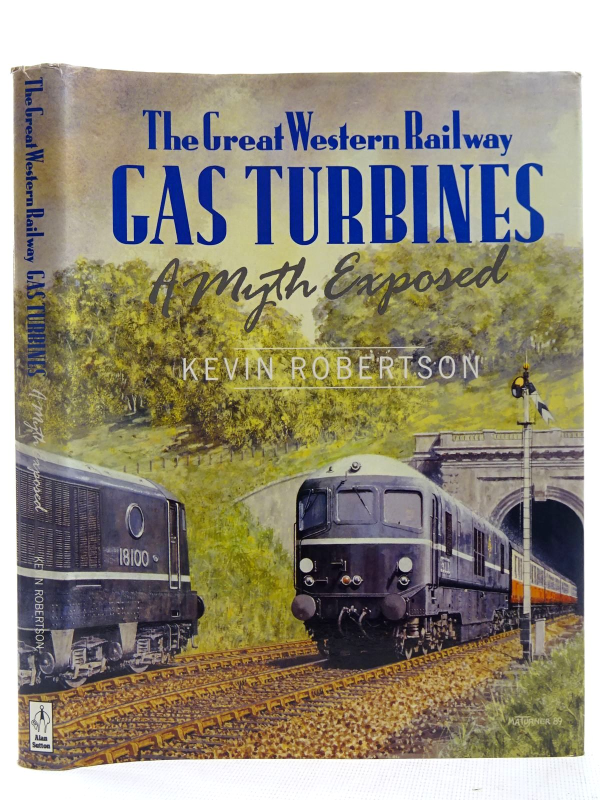 Photo of THE GREAT WESTERN RAILWAYS GAS TURBINES A MYTH EXPOSED written by Robertson, Kevin published by Alan Sutton (STOCK CODE: 2127727)  for sale by Stella & Rose's Books