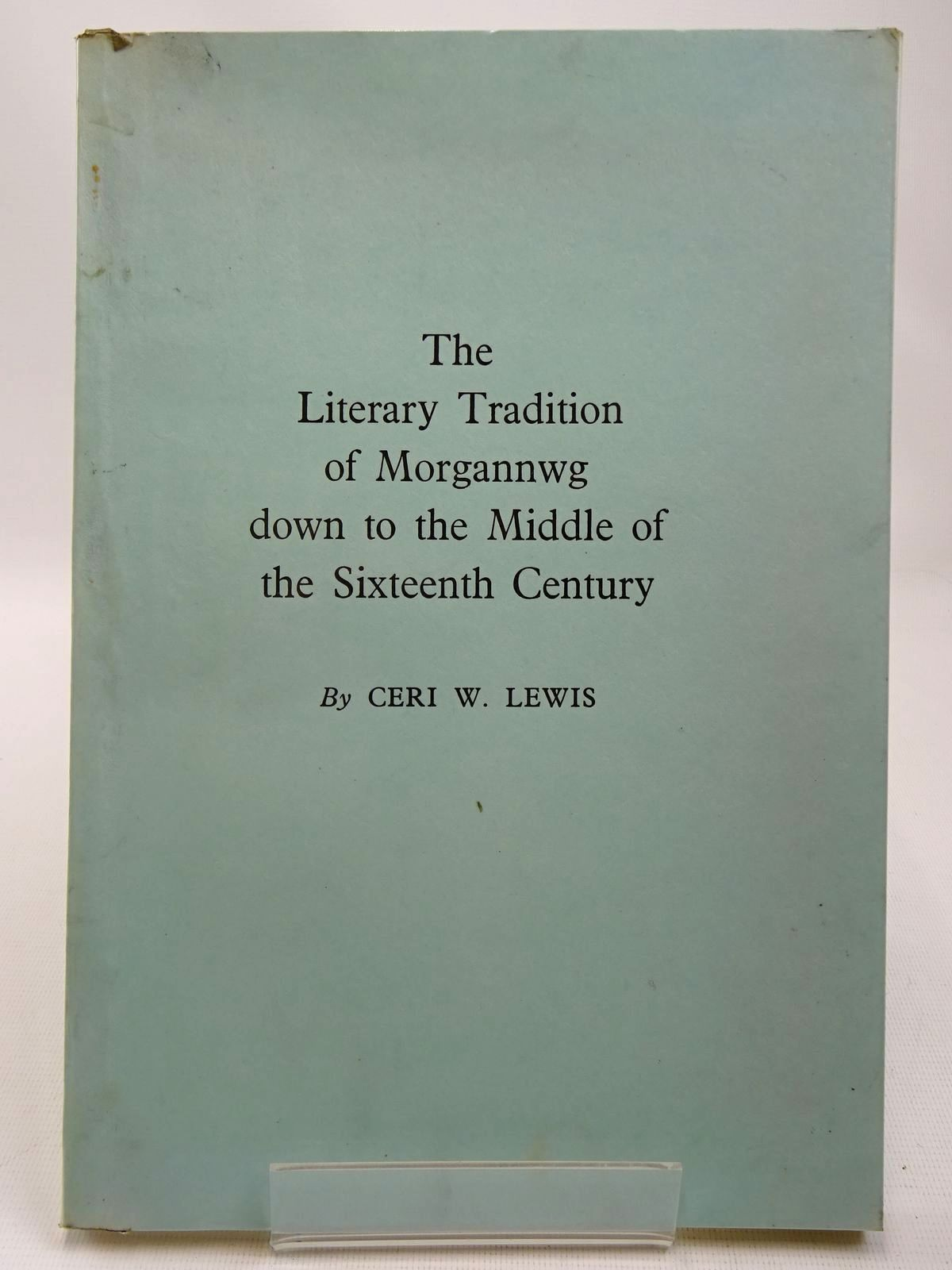 Photo of THE LITERARY TRADITION OF MORGANNWG DOWN TO THE MIDDLE OF THE SIXTEENTH CENTURY written by Lewis, Ceri W. (STOCK CODE: 2127919)  for sale by Stella & Rose's Books
