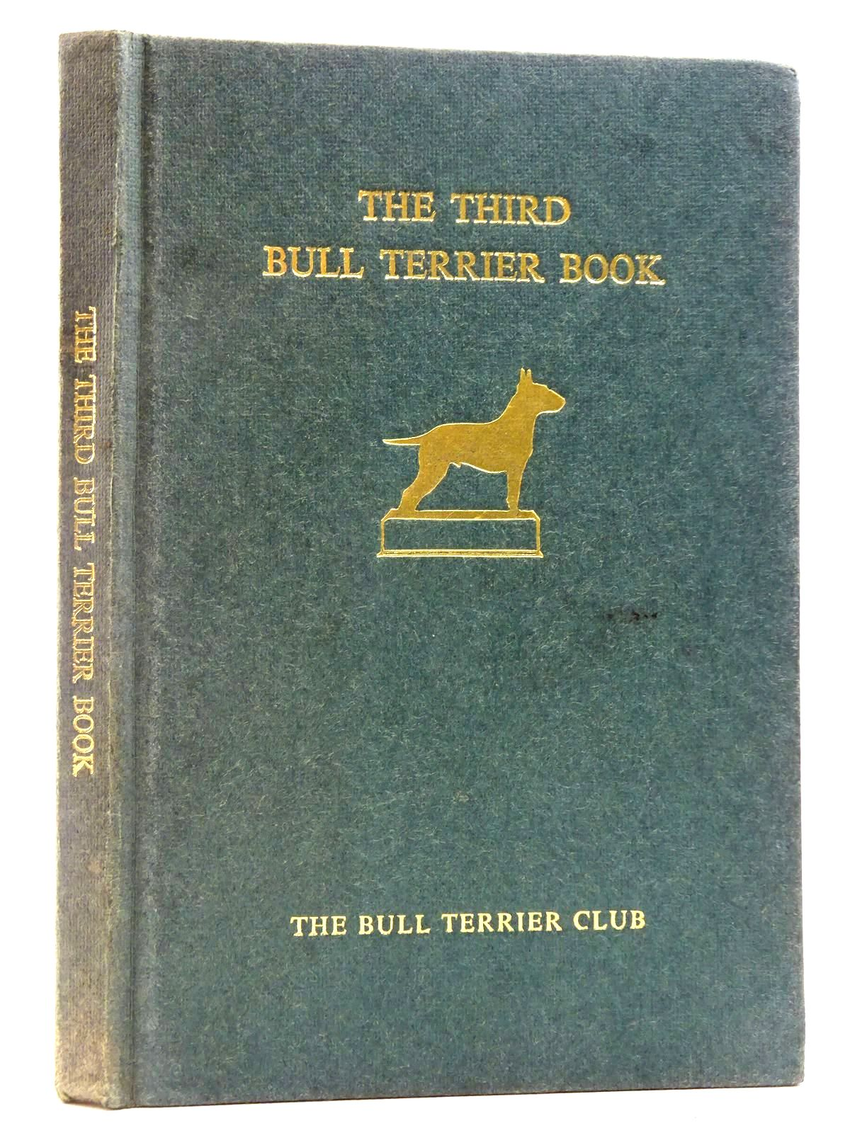 Photo of THE THIRD BULL TERRIER BOOK written by Sweeten, Margaret O. published by The Bull Terrier Club (STOCK CODE: 2128416)  for sale by Stella & Rose's Books