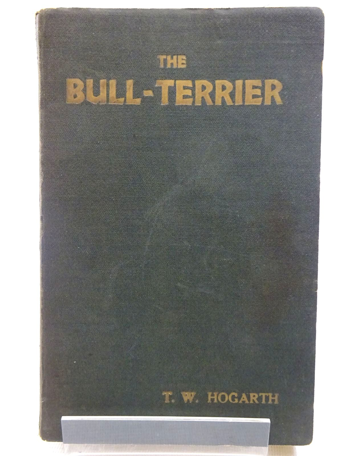Photo of THE BULL-TERRIER written by Hogarth, T.W. published by Our Dogs Publishing Co. Ltd. (STOCK CODE: 2128687)  for sale by Stella & Rose's Books