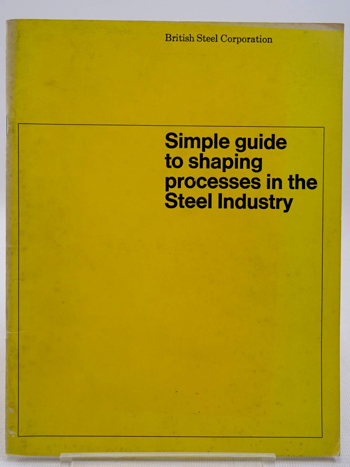 Photo of SIMPLE GUIDE TO SHAPING PROCESSES IN THE STEEL INDUSTRY published by British Steel Corporation (STOCK CODE: 2128710)  for sale by Stella & Rose's Books