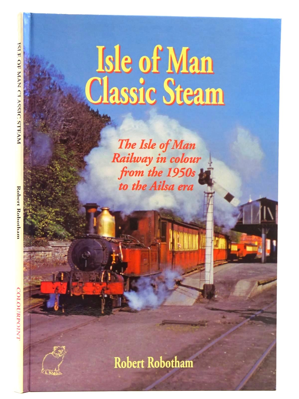 Photo of ISLE OF MAN CLASSIC STEAM written by Robotham, Robert published by Colourpoint Books (STOCK CODE: 2128837)  for sale by Stella & Rose's Books