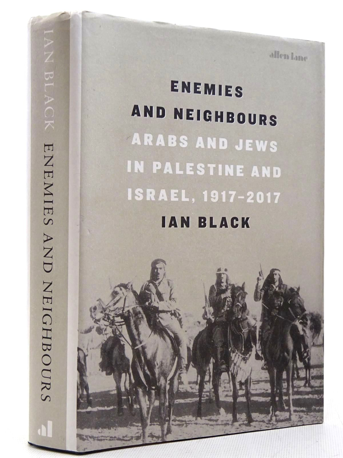 Photo of ENEMIES AND NEIGHBOURS ARABS AND JEWS IN PALESTINE AND ISRAEL, 1917-2017 written by Black, Ian published by Allen Lane (STOCK CODE: 2128906)  for sale by Stella & Rose's Books
