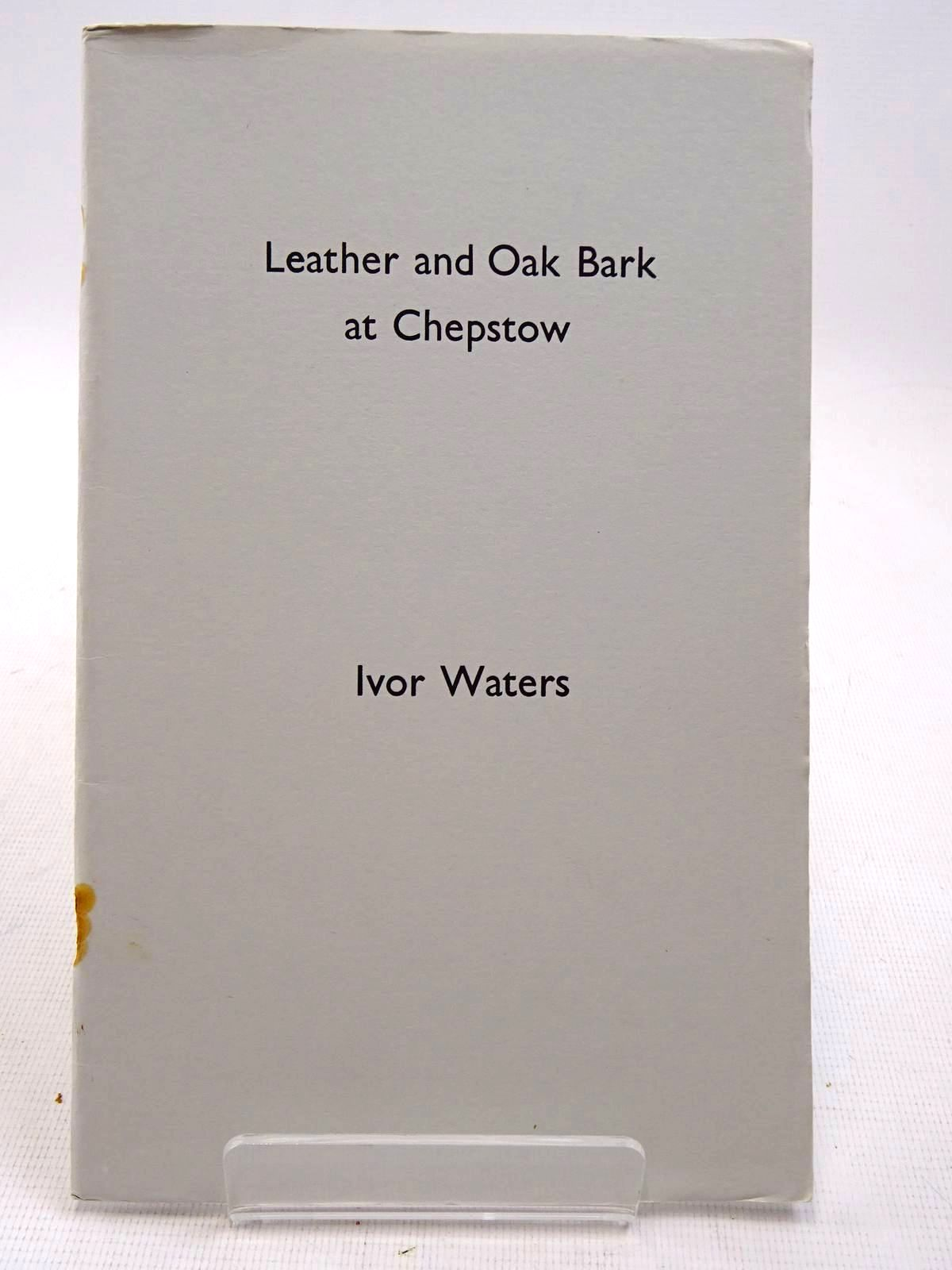 Photo of LEATHER AND OAK BARK AT CHEPSTOW written by Waters, Ivor published by The Chepstow Society (STOCK CODE: 2129047)  for sale by Stella & Rose's Books