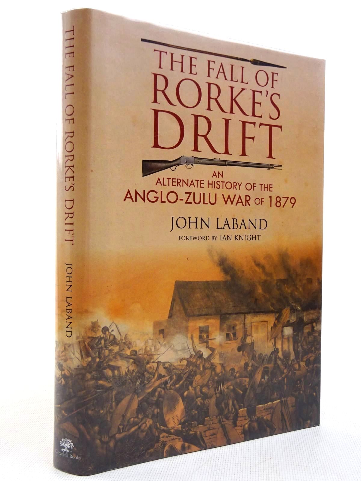 Photo of THE FALL OF RORKE'S DRIFT AN ALTERNATIVE HISTORY OF THE ANGLO-ZULU WAR OF 1879 written by Laband, John<br />Knight, Ian published by Greenhill Books (STOCK CODE: 2129114)  for sale by Stella & Rose's Books