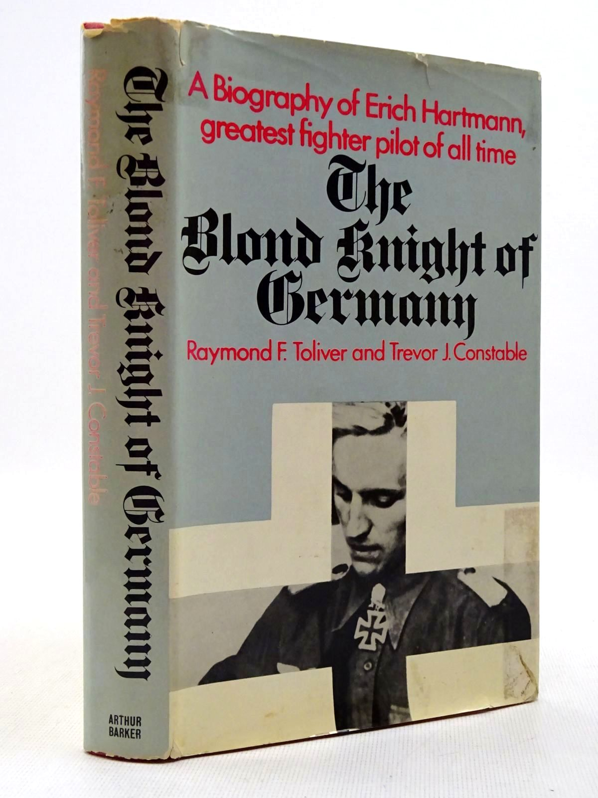 Photo of THE BLOND KNIGHT OF GERMANY written by Toliver, Raymond F.<br />Constable, Trevor J. published by Arthur Barker Limited (STOCK CODE: 2129174)  for sale by Stella & Rose's Books