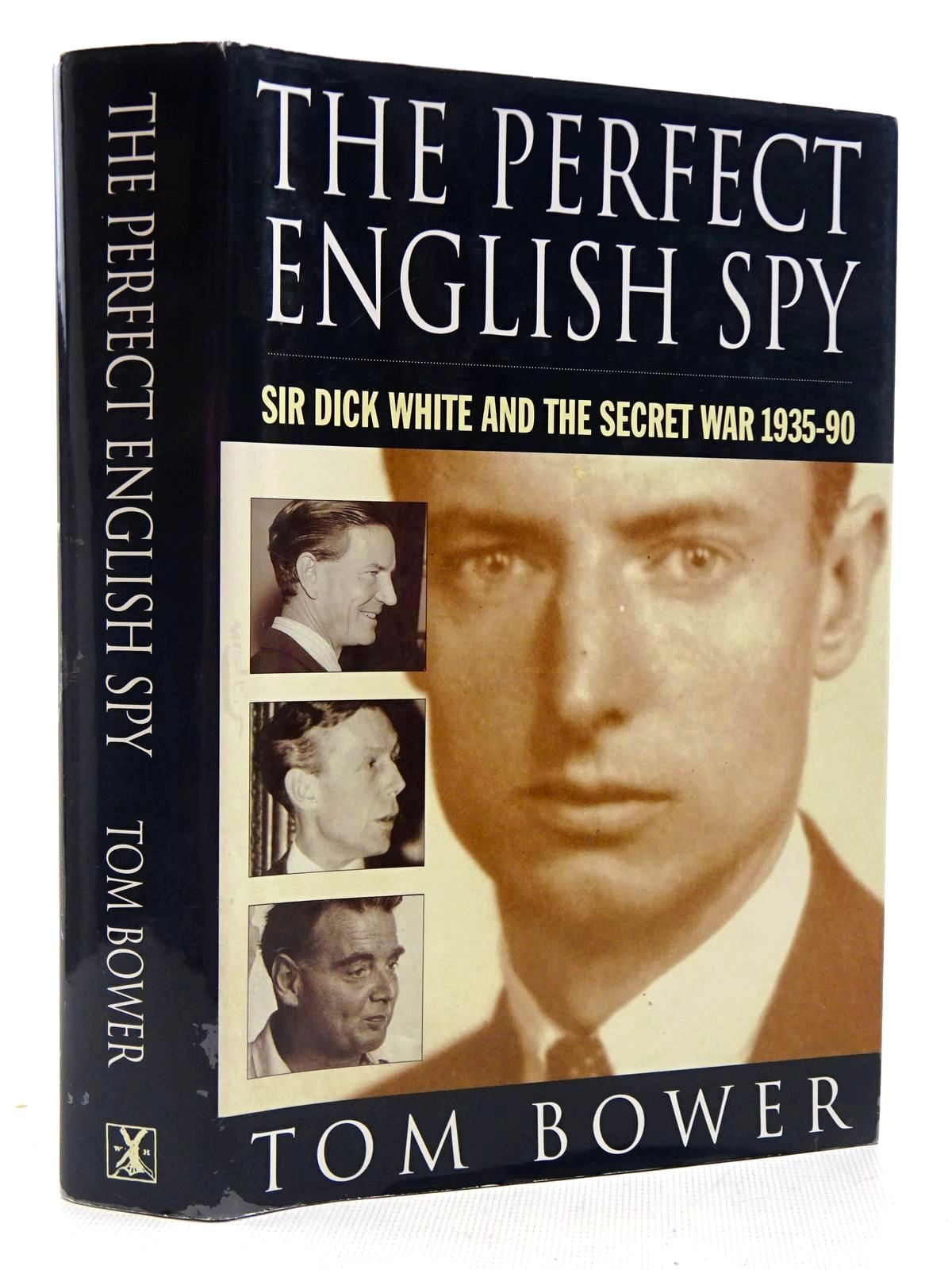 Photo of THE PERFECT ENGLISH SPY SIR DICK WHITE AND THE SECRET WAR 1935-90
