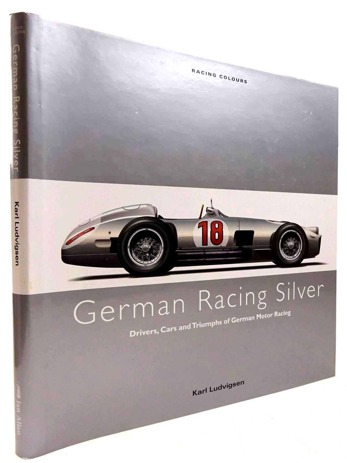 Photo of GERMAN RACING SILVER written by Ludvigsen, Karl published by Ian Allan (STOCK CODE: 2130841)  for sale by Stella & Rose's Books
