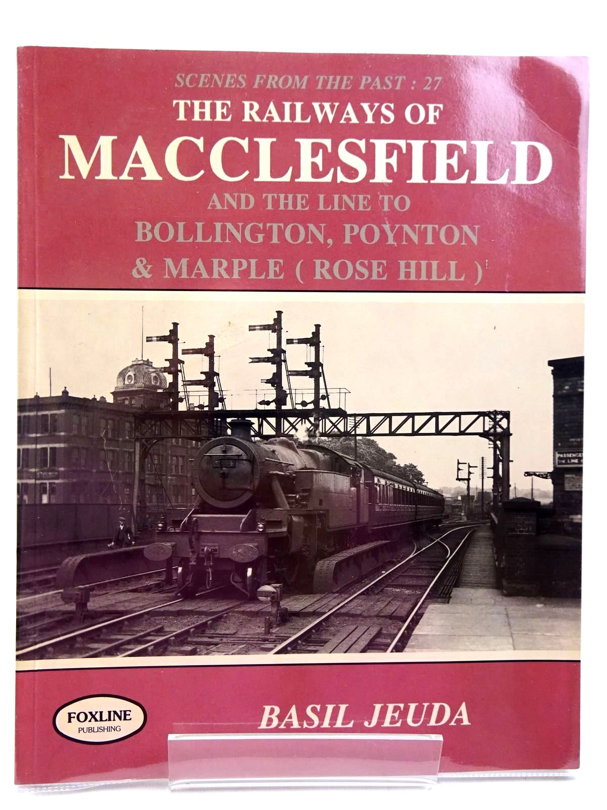 Photo of SCENES FROM THE PAST 27 THE RAILWAYS OF MACCLESFIELD written by Jeuda, Basil published by Foxline (STOCK CODE: 2130990)  for sale by Stella & Rose's Books