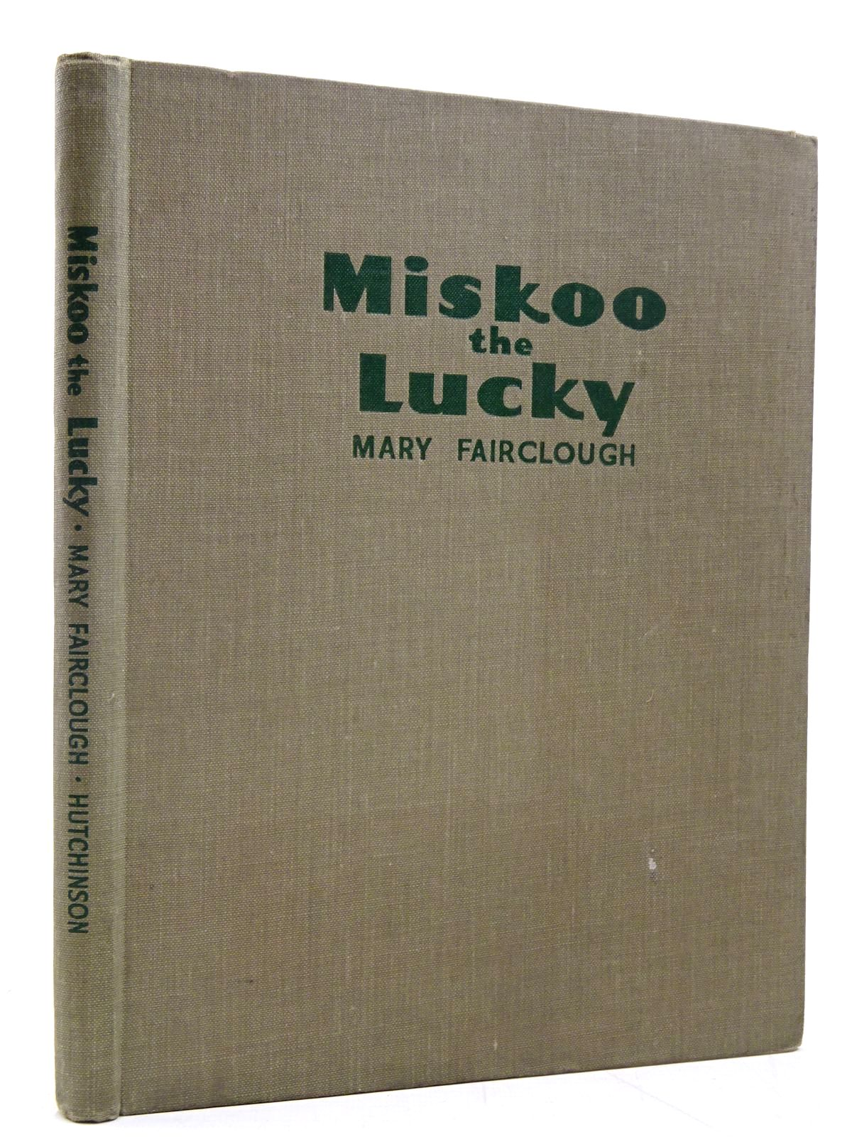 Photo of MISKOO THE LUCKY written by Fairclough, Mary illustrated by Fairclough, Mary published by Hutchinson's Books for Young People (STOCK CODE: 2131125)  for sale by Stella & Rose's Books