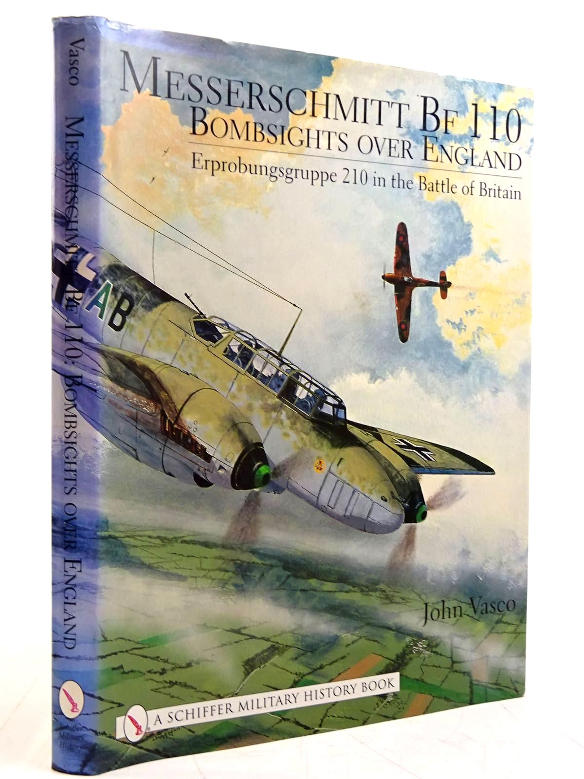 Photo of MESSERSCHMITT BF 110 BOMBSIGHTS OVER ENGLAND: ERPROBUNGSGRUPPE 210 IN THE BATTLE OF BRITAIN written by Vasco, John published by Schiffer Military History (STOCK CODE: 2131449)  for sale by Stella & Rose's Books