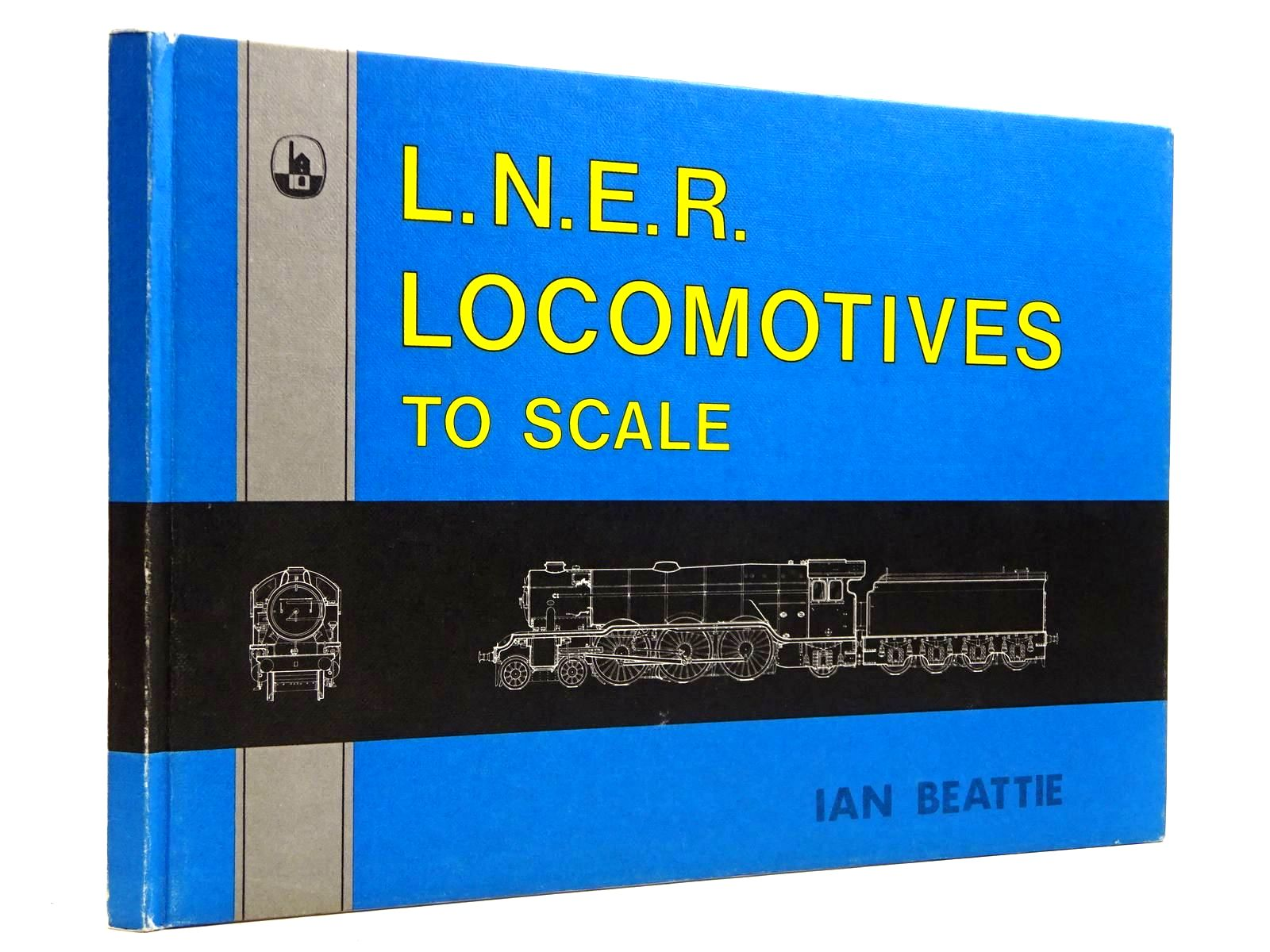 Photo of L.N.E.R. LOCOMOTIVES TO SCALE written by Beattie, Ian published by D. Bradford Barton (STOCK CODE: 2131475)  for sale by Stella & Rose's Books