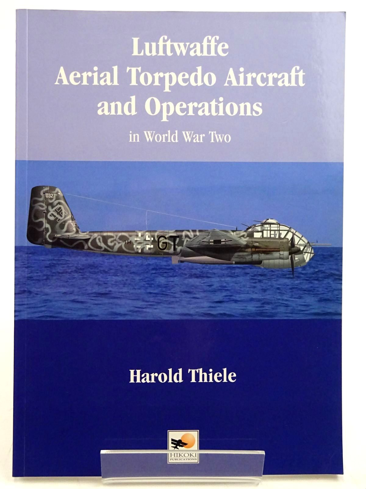 Photo of LUFTWAFFE AERIAL TORPEDO AIRCRAFT AND OPERATIONS IN WORLD WAR TWO written by Thiele, Harold published by Hikoki Publications (STOCK CODE: 2131492)  for sale by Stella & Rose's Books