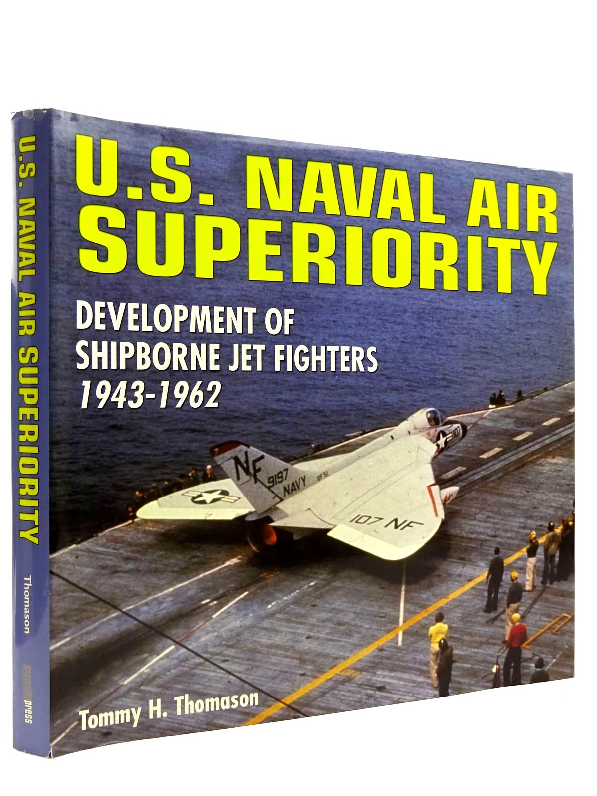 Photo of U.S. NAVAL AIR SUPERIORITY DEVELOPMENT OF SHIPBORNE JET FIGHTERS 1943-1962 written by Thomason, Tommy H. published by Speciality Press (STOCK CODE: 2131571)  for sale by Stella & Rose's Books