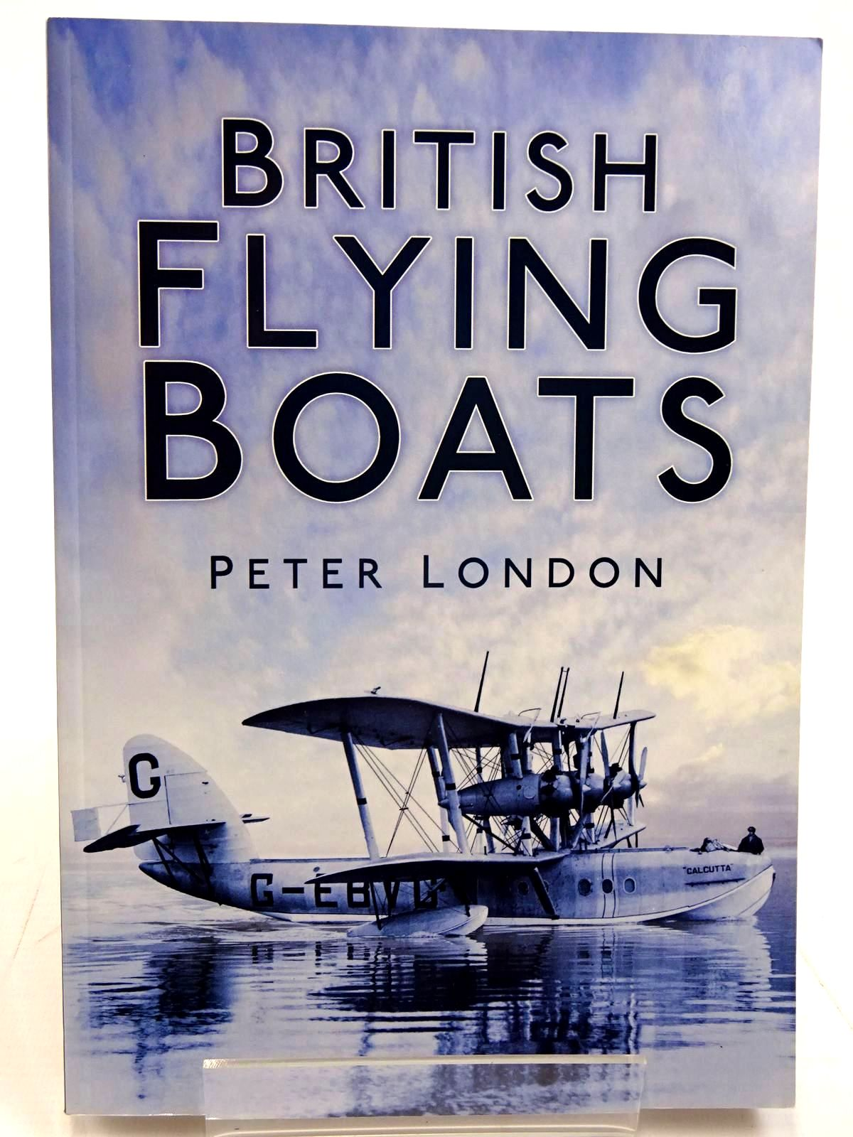 Photo of BRITISH FLYING BOATS written by London, Peter published by The History Press (STOCK CODE: 2131594)  for sale by Stella & Rose's Books