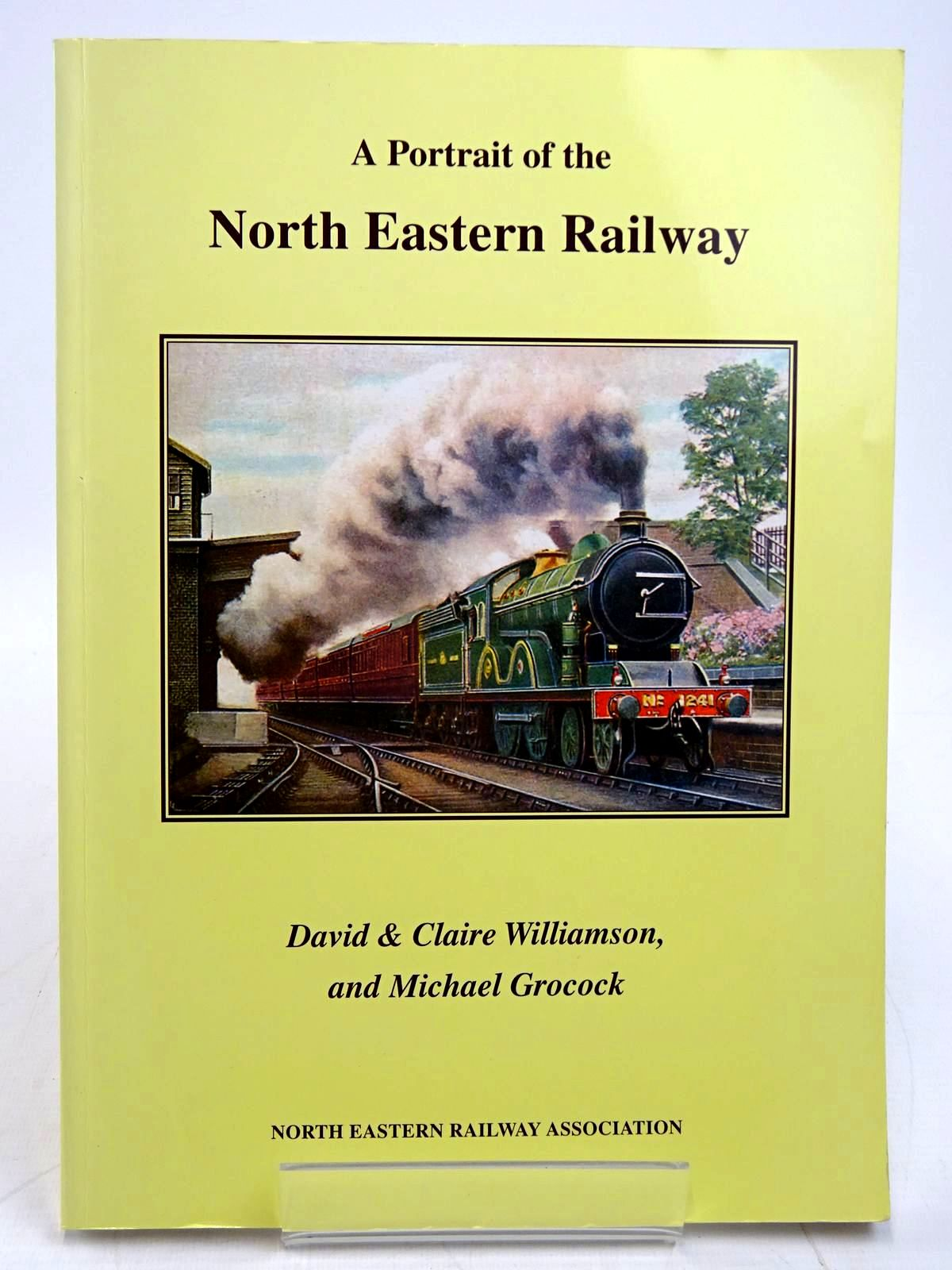Photo of A PORTRAIT OF THE NORTH EASTERN RAILWAY written by Williamson, David<br />Williamson, Claire<br />Grocock, Michael published by The North Eastern Railway Association (STOCK CODE: 2131595)  for sale by Stella & Rose's Books