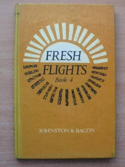 Photo of FRESH FLIGHTS: BOOK 4 written by Elliott-Cannon, A. illustrated by White, W. Browning published by W. & A.K. Johnston & G.W. Bacon Ltd. (STOCK CODE: 425059)  for sale by Stella & Rose's Books