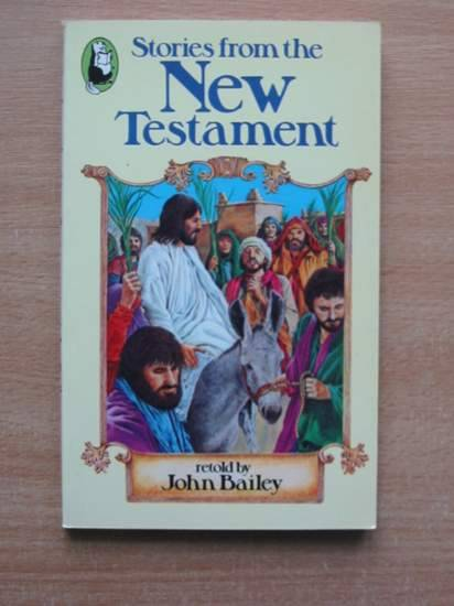 Photo of STORIES FROM THE NEW TESTAMENT written by Bailey, John published by Beaver Books (STOCK CODE: 425774)  for sale by Stella & Rose's Books