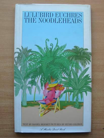 Photo of LULUBIRD EUCHRES THE NOODLEHEADS written by Mermet, Daniel illustrated by Galeron, Henri published by Harlin Quist (STOCK CODE: 427393)  for sale by Stella & Rose's Books