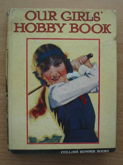 Photo of OUR GIRLS' HOBBY BOOK written by Talbot, Ethel<br />Gorman, J.T.<br />Leonard, Bertha<br />et al,  published by Collins Clear-Type Press (STOCK CODE: 433442)  for sale by Stella & Rose's Books
