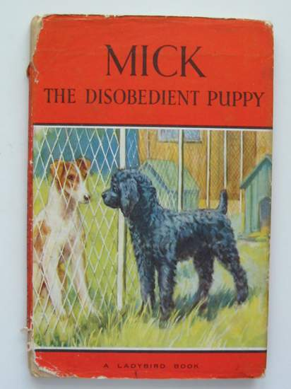 Photo of MICK THE DISOBEDIENT PUPPY written by Barr, Noel illustrated by Hickling, P.B. published by Wills & Hepworth Ltd. (STOCK CODE: 437885)  for sale by Stella & Rose's Books