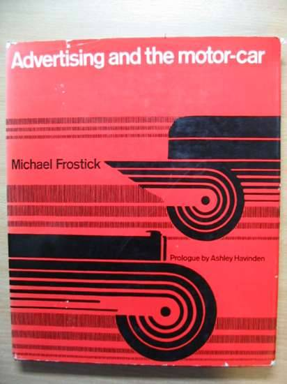 Photo of ADVERTISING AND THE MOTOR-CAR written by Frostick, Michael published by Lund Humphries (STOCK CODE: 485437)  for sale by Stella & Rose's Books