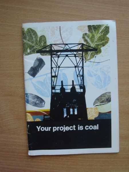 Photo of YOUR PROJECT IS COAL published by British Coal (STOCK CODE: 566681)  for sale by Stella & Rose's Books