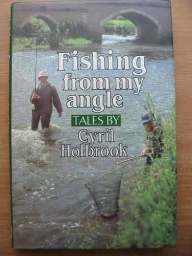 Photo of FISHING FROM MY ANGLE written by Holbrook, Cyril published by David & Charles (STOCK CODE: 572566)  for sale by Stella & Rose's Books