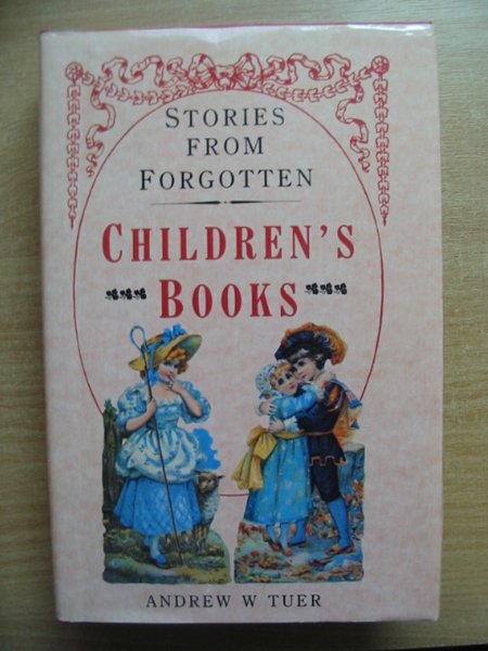 Photo of PAGES AND PICTURES FROM FORGOTTEN CHILDREN'S BOOKS written by Tuer, Andrew W. published by Bracken Books (STOCK CODE: 586844)  for sale by Stella & Rose's Books