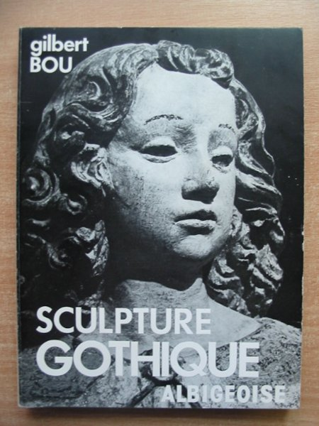 Photo of SCULPTURE GOTHIQUE ALBIGEOISE written by Bou, Gilbert (STOCK CODE: 587640)  for sale by Stella & Rose's Books