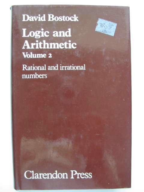 Photo of LOGIC AND ARITHMETIC: RATIONAL AND IRRATIONAL NUMBERS written by Bostock, David published by Oxford at the Clarendon Press (STOCK CODE: 629852)  for sale by Stella & Rose's Books