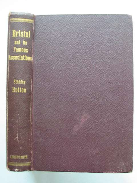 Photo of BRISTOL AND ITS FAMOUS ASSOCIATIONS written by Hutton, Stanley published by J.W. Arrowsmith (STOCK CODE: 631499)  for sale by Stella & Rose's Books