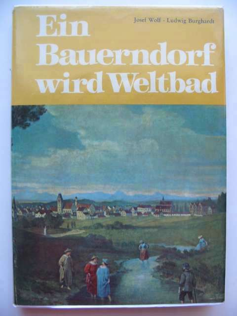Photo of EIN BAUERNDORF WIRD WELTBAD written by Wolf, Josef<br />Burghardt, Ludwig published by Erwin Geyer (STOCK CODE: 683992)  for sale by Stella & Rose's Books