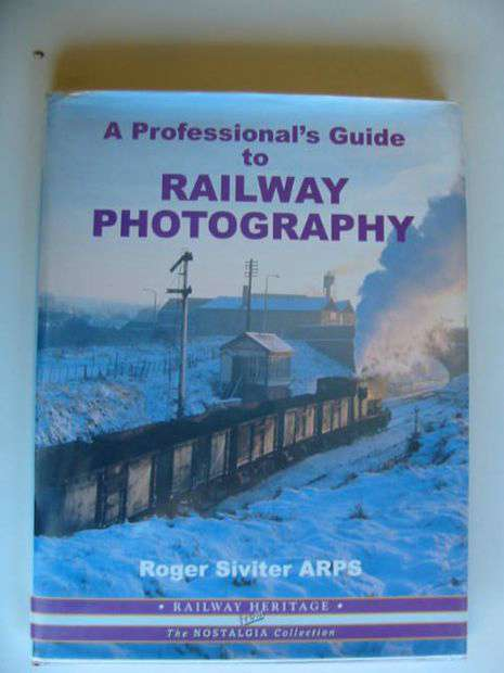 Photo of A PROFESSIONAL'S GUIDE TO RAILWAY PHOTOGRAPHY written by Siviter, Roger published by Silver Link Publishing (STOCK CODE: 696283)  for sale by Stella & Rose's Books