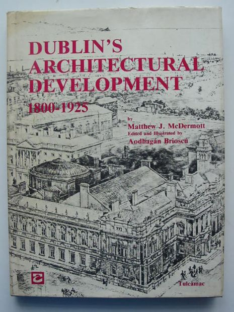 Photo of DUBLIN'S ARCHITECTURAL DEVELOPMENT 1800-1925 written by McDermott, Matthew J.<br />Brioscu, Aodhagan published by Tulcamac (STOCK CODE: 808373)  for sale by Stella & Rose's Books