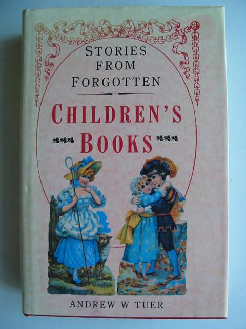 Photo of PAGES AND PICTURES FROM FORGOTTEN CHILDREN'S BOOKS written by Tuer, Andrew W. published by Bracken Books (STOCK CODE: 813388)  for sale by Stella & Rose's Books