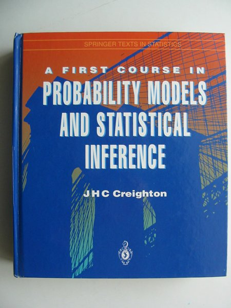 Photo of A FIRST COURSE IN PROBABILITY MODELS AND STATISTICAL INFERENCE written by Creighton, J.H.C. published by Springer-Verlag (STOCK CODE: 813733)  for sale by Stella & Rose's Books