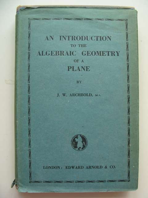 Photo of AN INTRODUCTION TO THE ALGEBRAIC GEOMETRY OF A PLANE written by Archbold, J.W. published by Edward Arnold (STOCK CODE: 814455)  for sale by Stella & Rose's Books