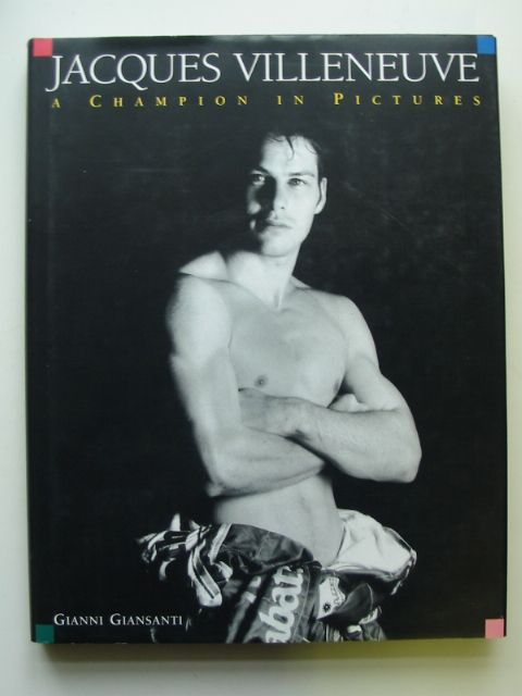 Photo of JACQUES VILLENEUVE A CHAMPION IN PICTURES written by Giansanti, Gianni<br />Daetwyler, Cedric published by Goldstar Holdings (STOCK CODE: 815261)  for sale by Stella & Rose's Books