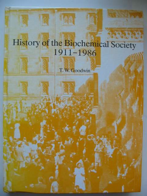Photo of HISTORY OF THE BIOCHEMICAL SOCIETY 1911-1986 written by Goodwin, T.W. published by The Biochemical Society (STOCK CODE: 815861)  for sale by Stella & Rose's Books