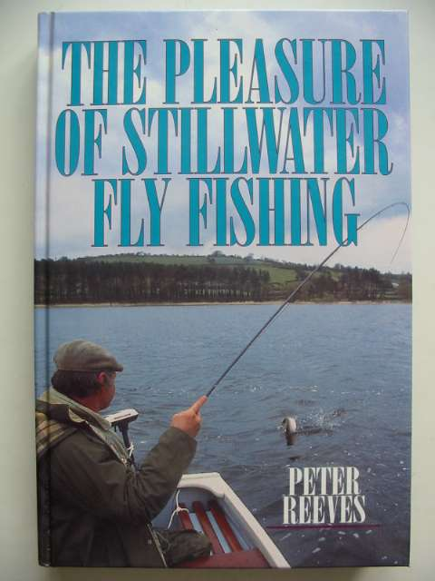 Photo of THE PLEASURE OF STILLWATER FLY FISHING written by Reeves, Peter published by Swan Hill Press (STOCK CODE: 817467)  for sale by Stella & Rose's Books