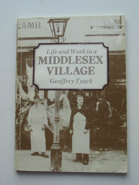 Photo of LIFE AND WORK IN A MIDDLESEX VILLAGE HAREFIELD 1880-1914 written by Tyack, Geoffrey published by Hillingdon Borough Libraries (STOCK CODE: 821204)  for sale by Stella & Rose's Books